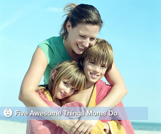 Why Moms Are Awesome