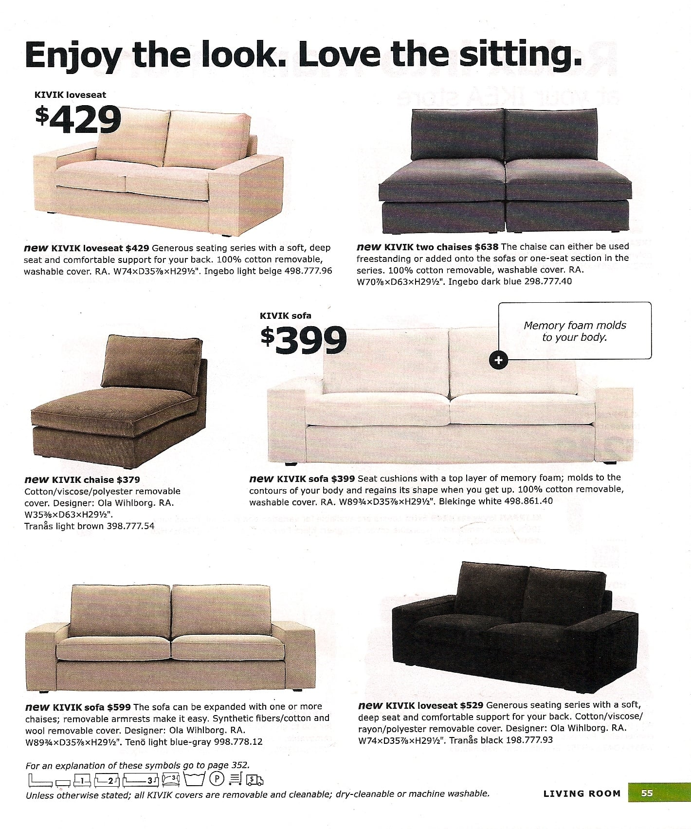 The new KIVIK line includes a love seat, chaise, and sofa. The seat cushions are made of a top layer of memory foam, which molds to the contours of your body and regains its shape when you get up.